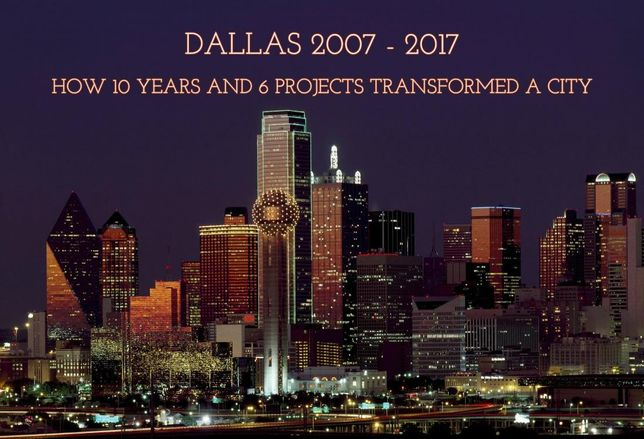 6 Projects That Transformed Dallas Into A Global Powerhouse Over The Last 10 Years