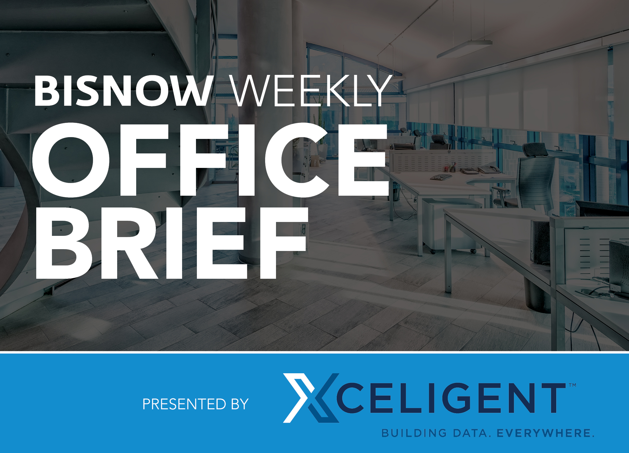 Bisnow Morning Brief Office WEEKLY BRIEF [National]