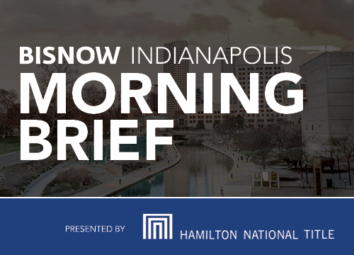 Bisnow Morning Brief Indianapolis