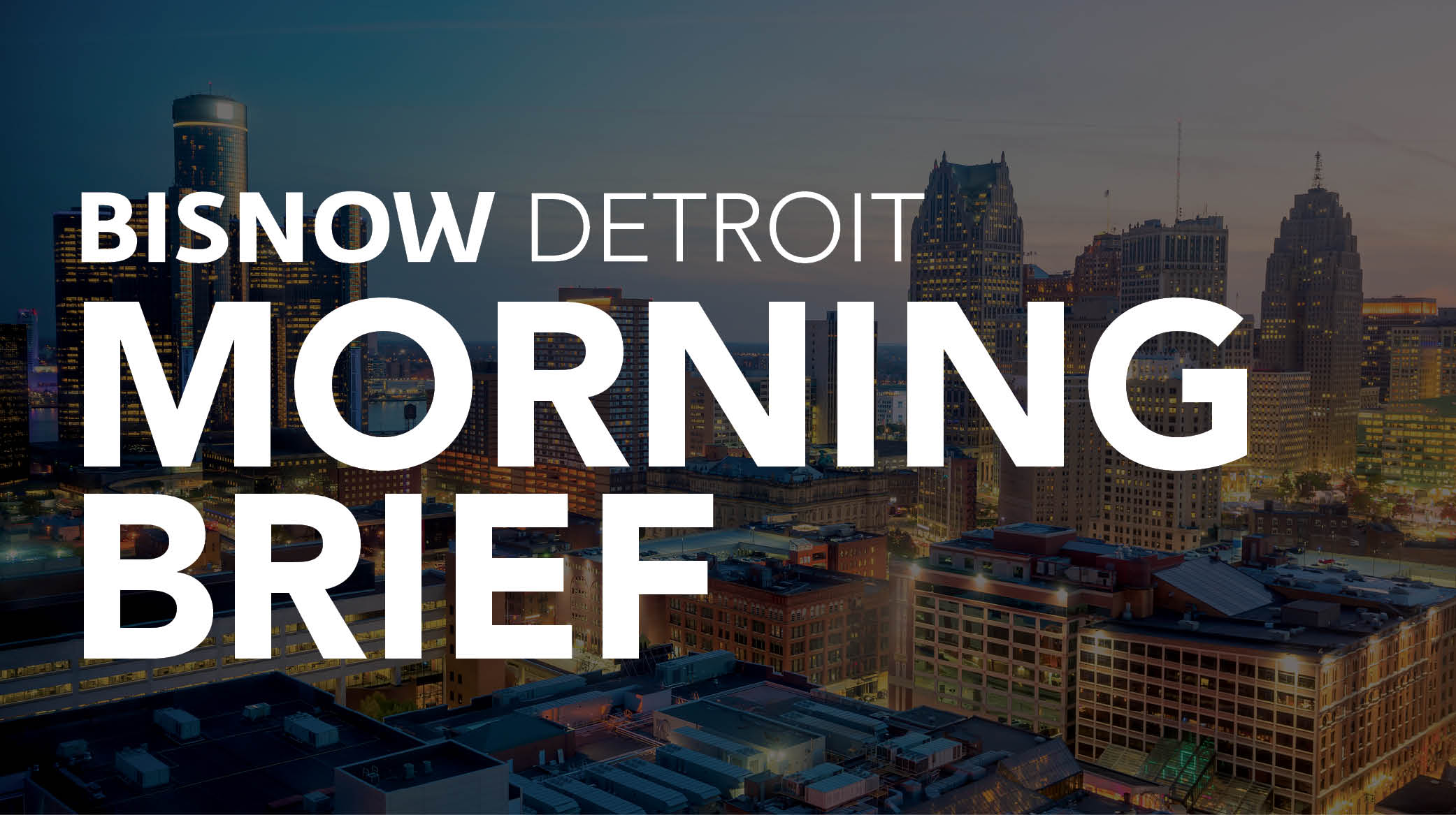 Bisnow Morning Brief Detroit