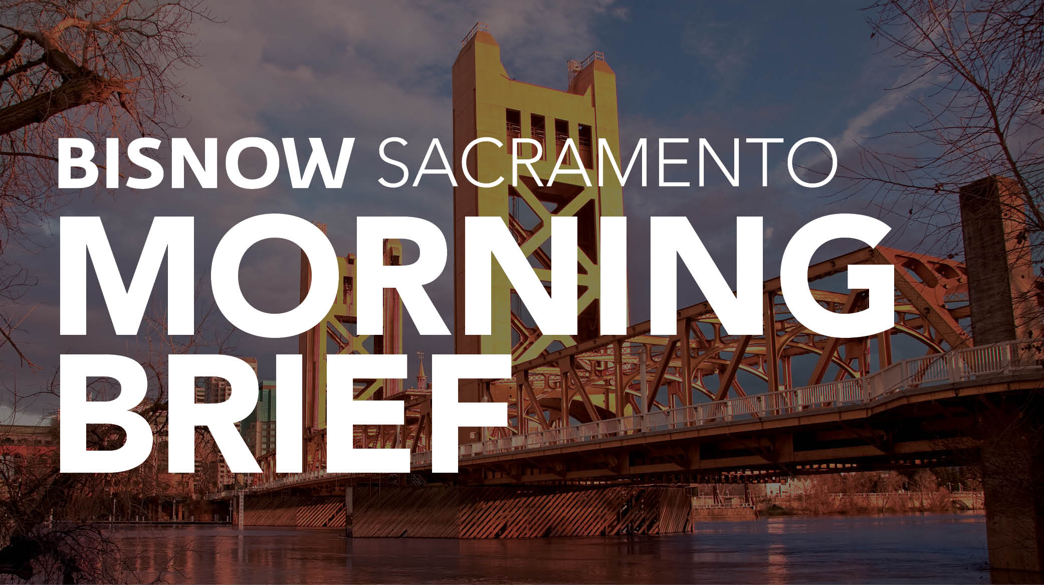 Bisnow Morning Brief Sacramento