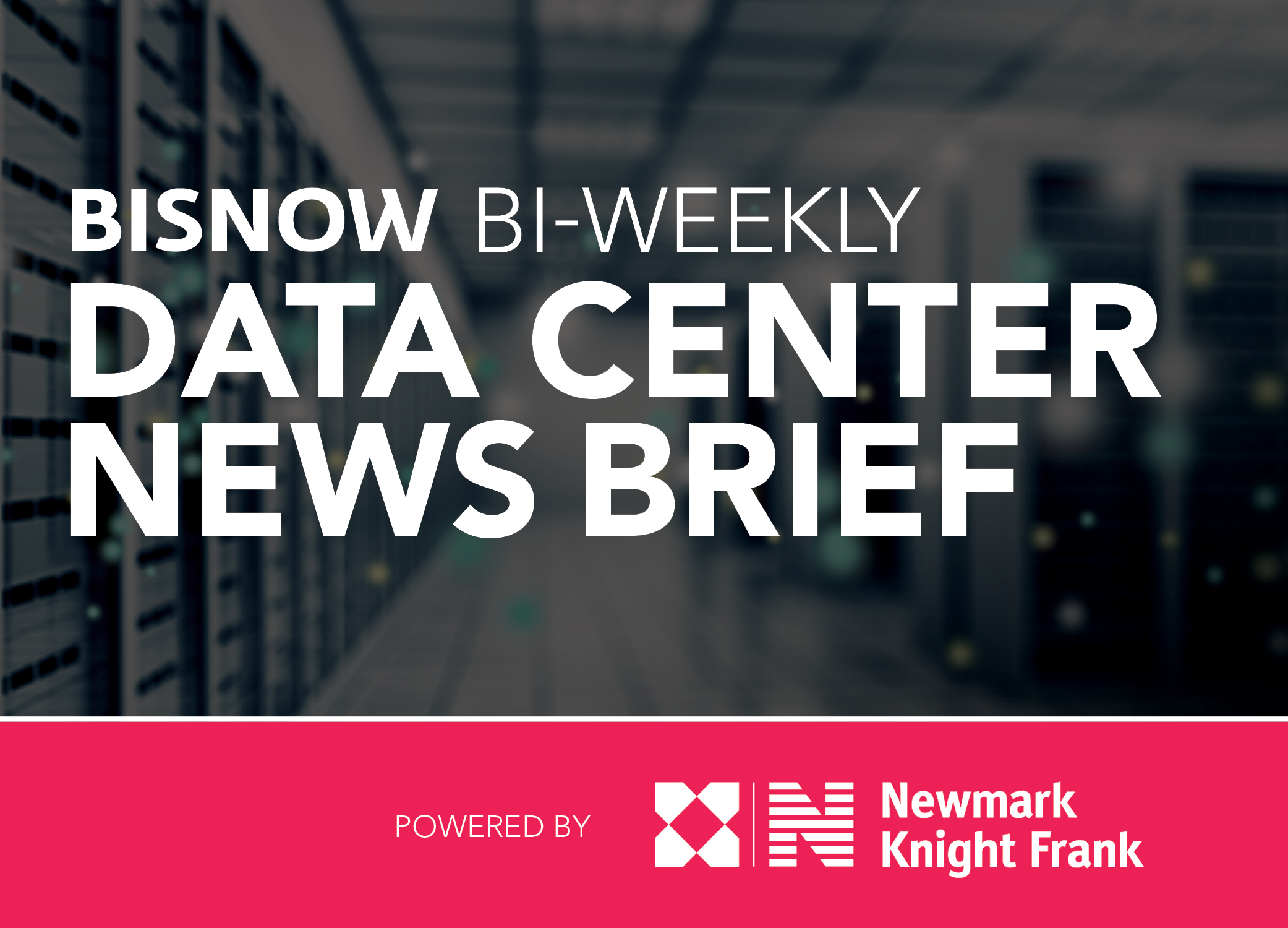 Bisnow Morning Brief Data Center WEEKLY BRIEF [National]