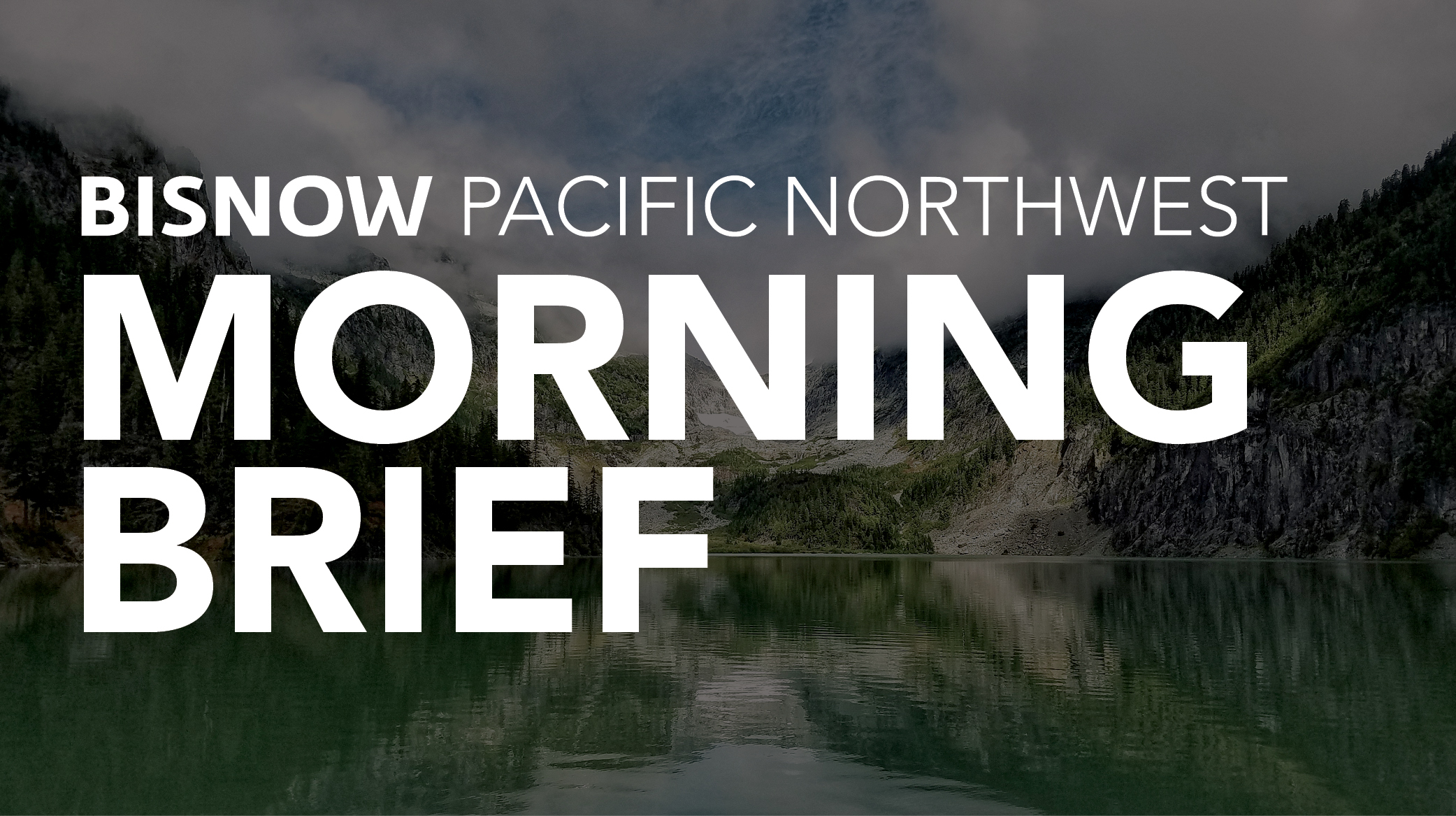 Bisnow Morning Brief Pacific Northwest