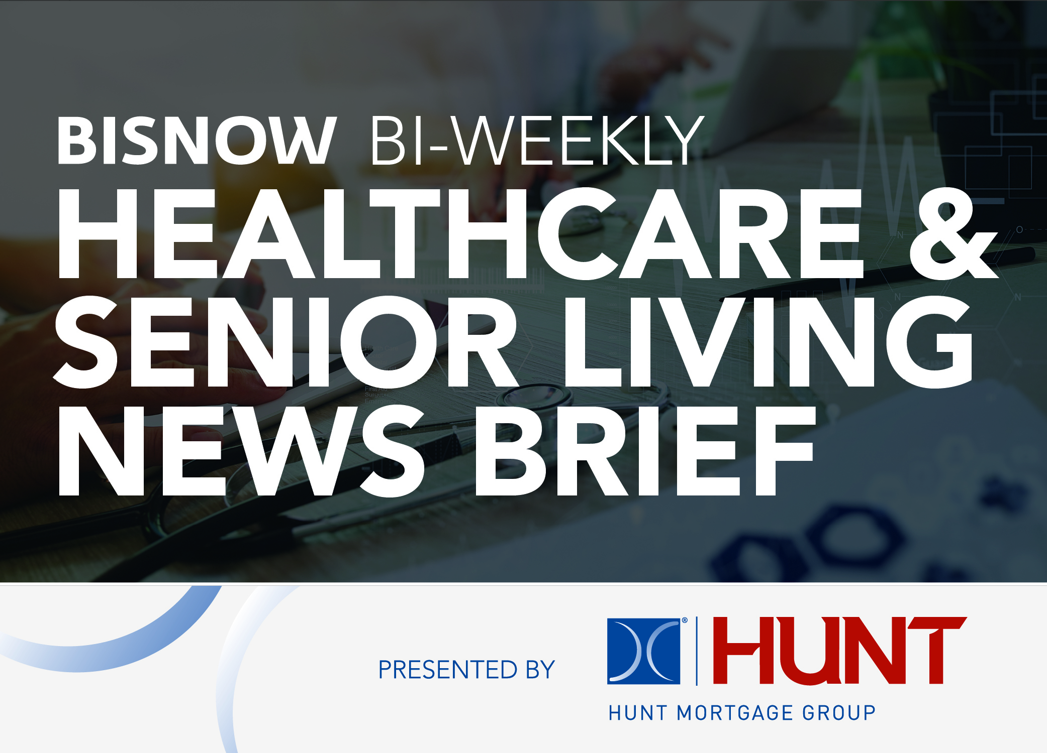 Bisnow Morning Brief Healthcare & Senior Living WEEKLY BRIEF [National]