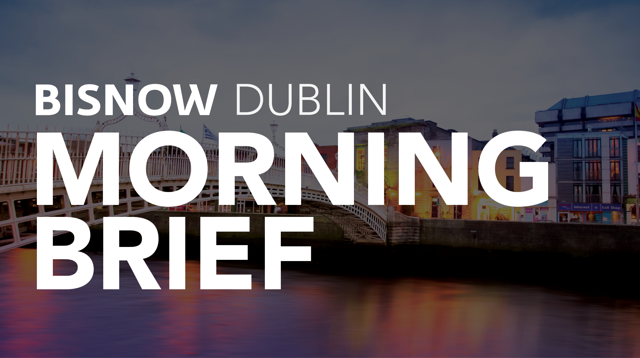 Bisnow Morning Brief Dublin