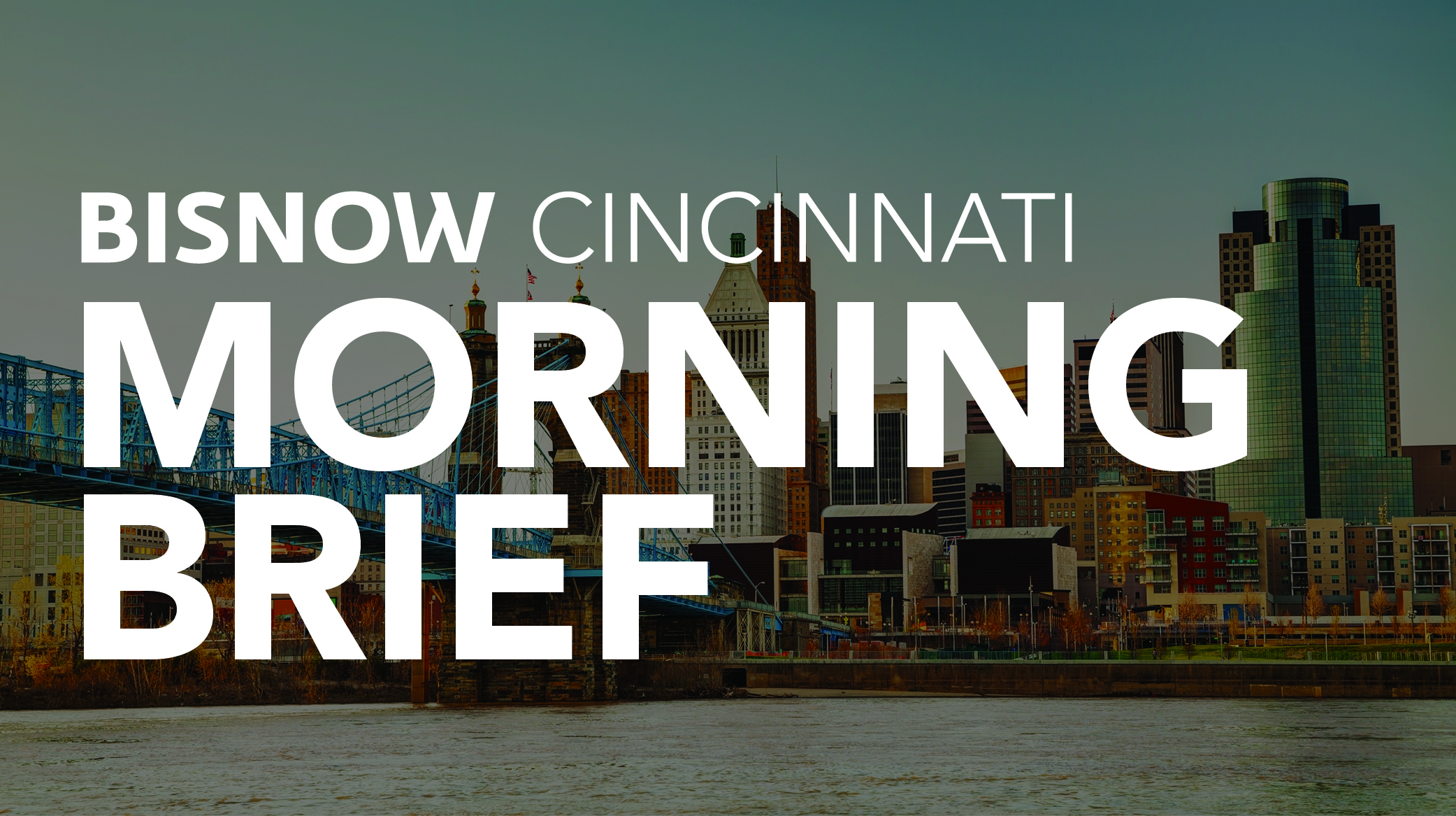 Bisnow Morning Brief Cincinnati