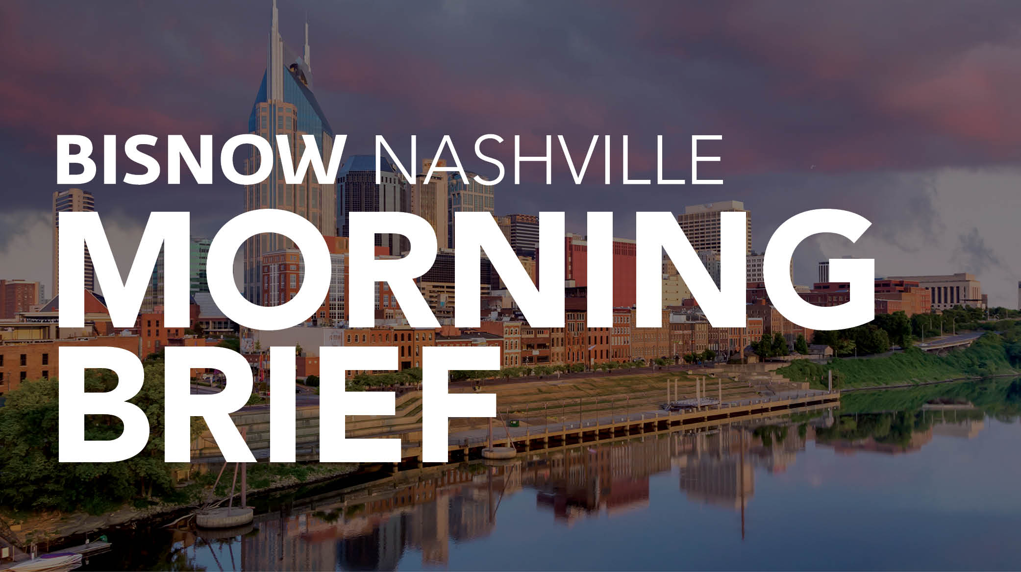 Bisnow Morning Brief Nashville
