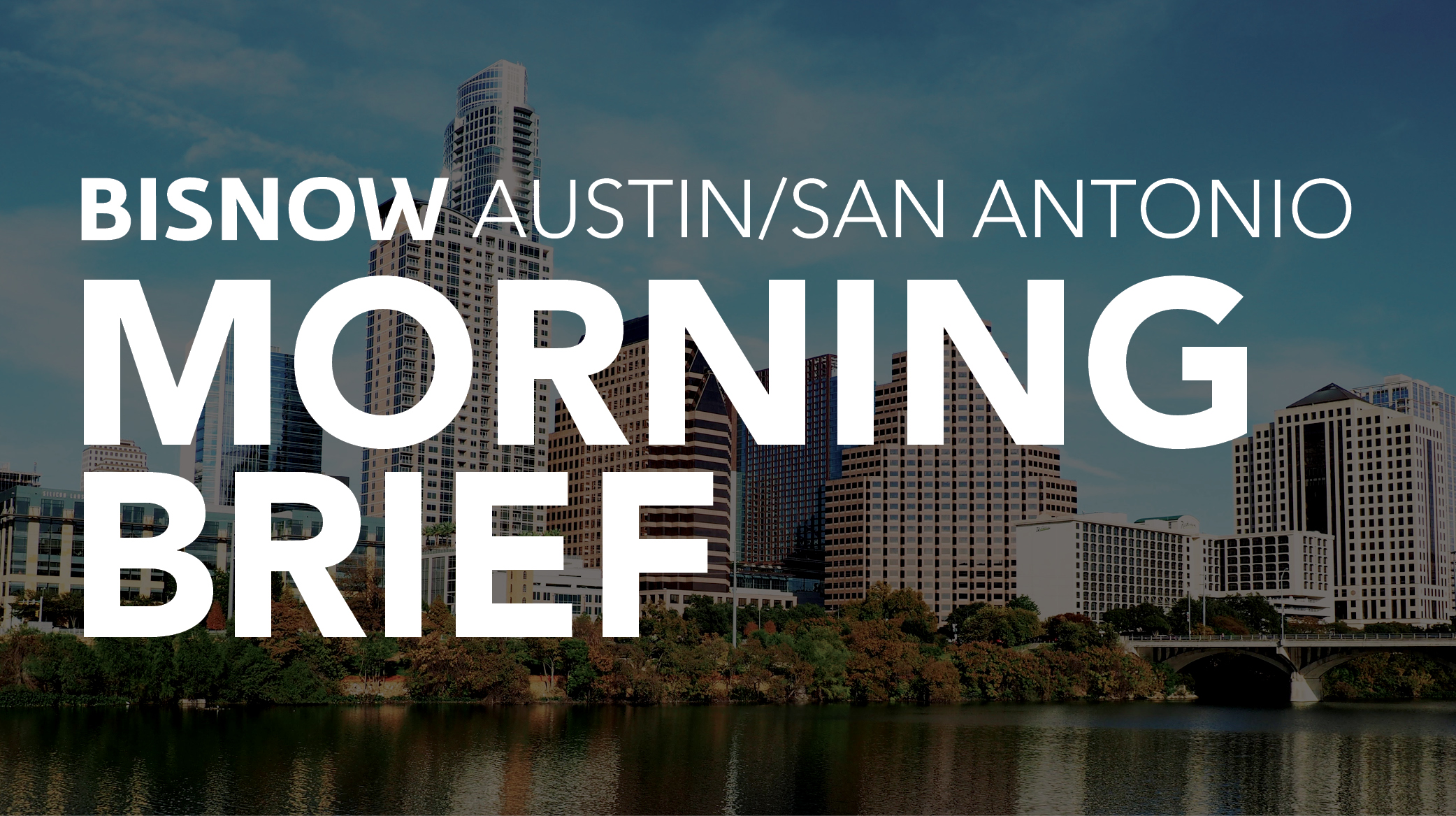 Bisnow Morning Brief Austin/San Antonio