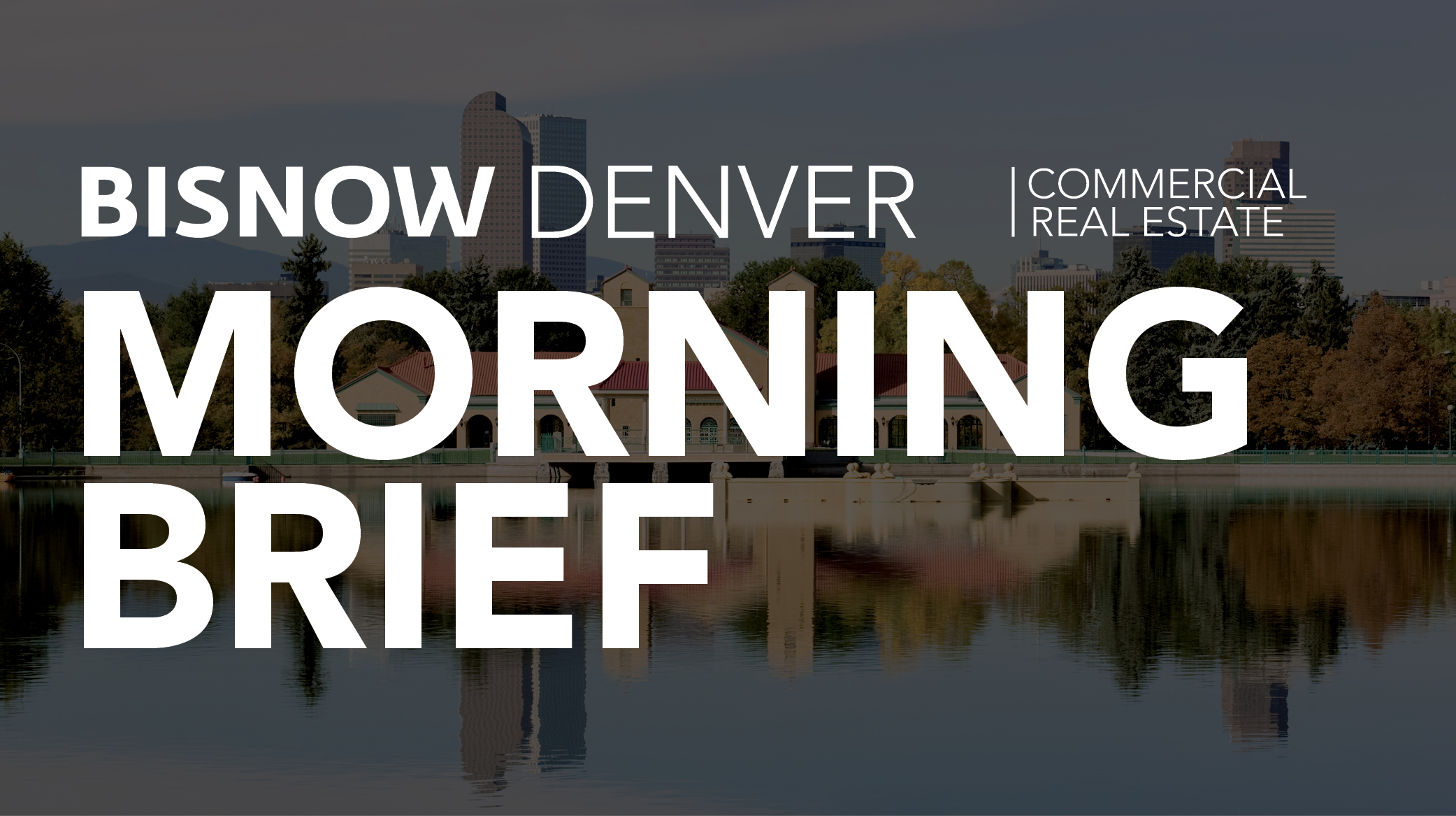 Bisnow Morning Brief Denver