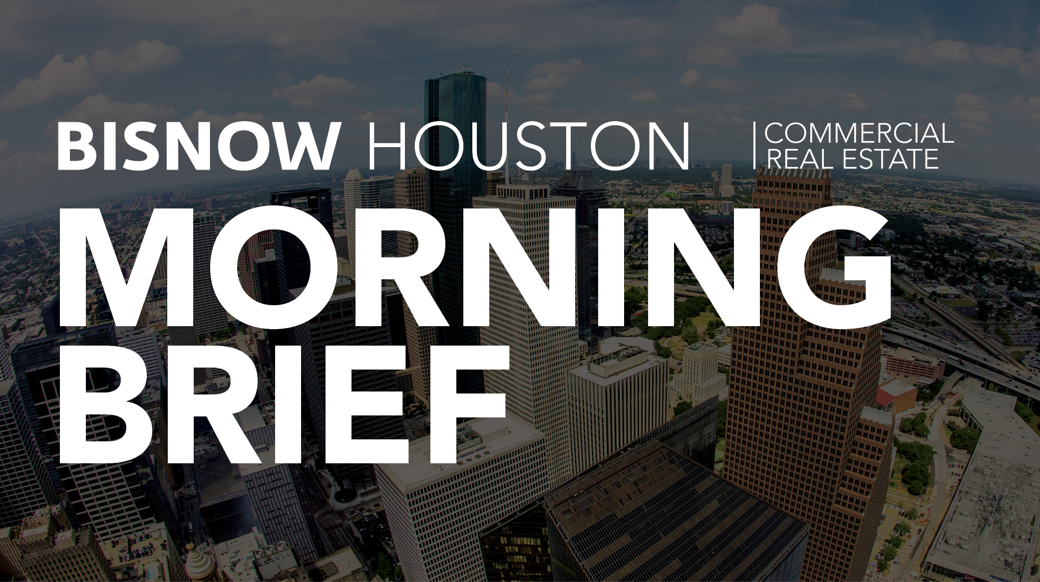 Bisnow Morning Brief Houston