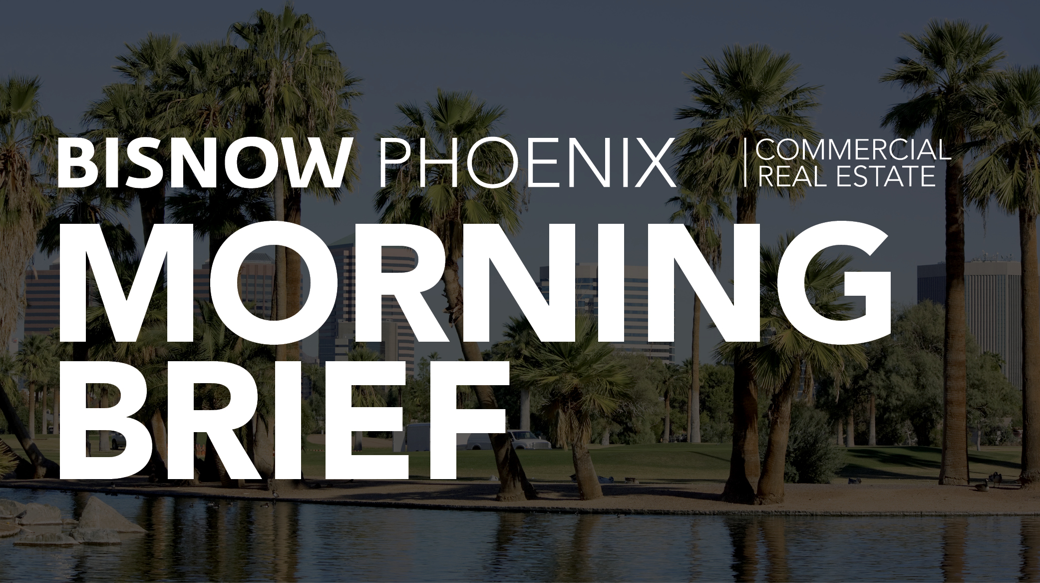 Bisnow Morning Brief Phoenix