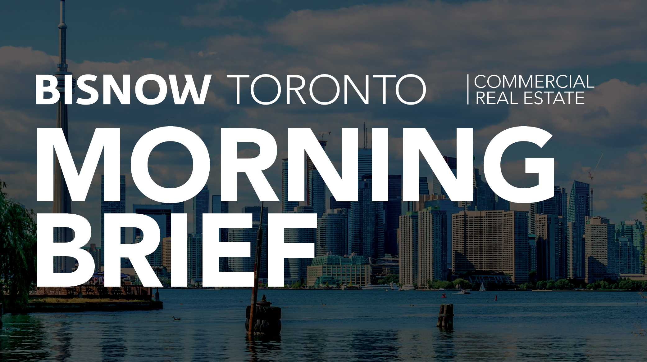 Bisnow Morning Brief Toronto