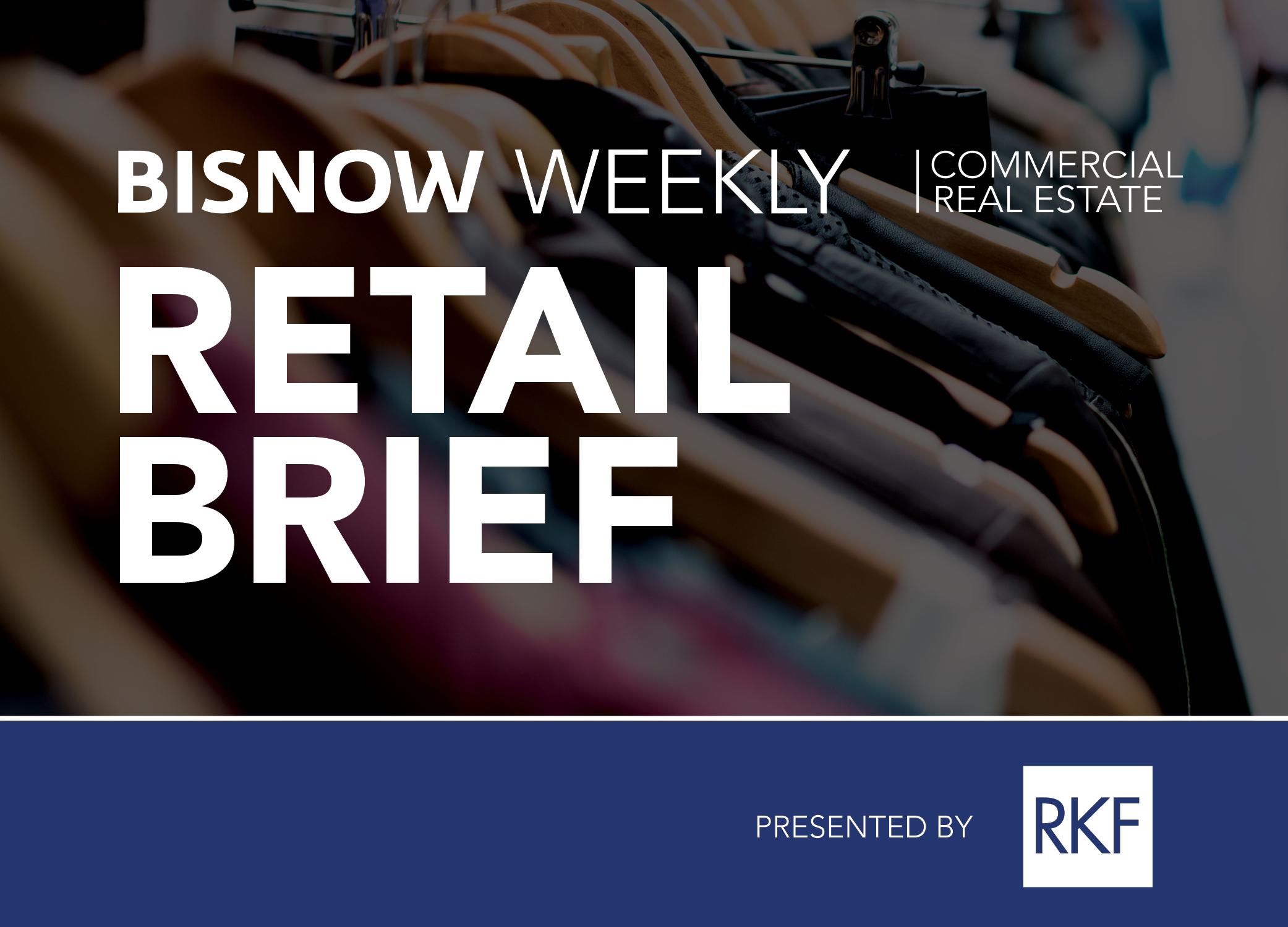 Bisnow Morning Brief Retail Weekly Brief [national]