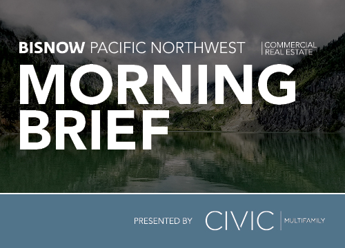 Bisnow Morning Brief Pacific Northwest